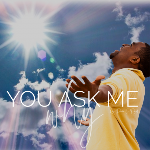 11-You Ask Me Why